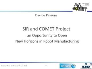SIR and COMET Project: an Opportunity to Open  New Horizons in Robot Manufacturing