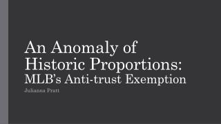 An Anomaly of Historic Proportions:  MLB's Anti-trust Exemption