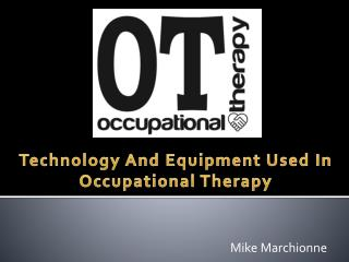 Technology And Equipment Used In Occupational Therapy