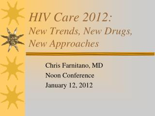 HIV Care 2012: New Trends, New Drugs, New Approaches