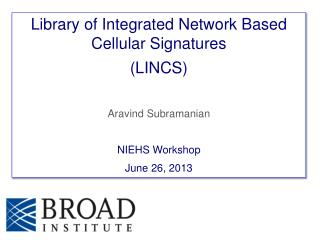Library of Integrated Network Based Cellular Signatures (LINCS) Aravind  Subramanian