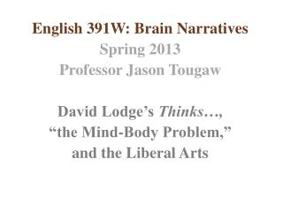 English 391W: Brain Narratives Spring 2013 Professor Jason Tougaw David Lodge's  Thinks…,