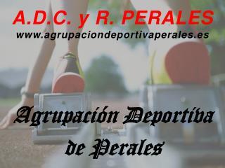A.D.C . y R.  PERALES www.agrupaciondeportivaperales.es