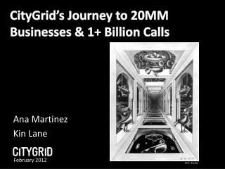 CityGrid�s Journey to  20MM Businesses & 1 +  Billion  Calls