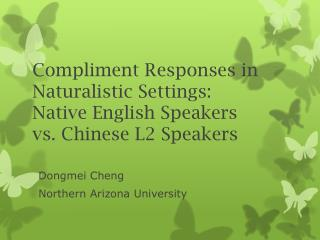 Compliment Responses in Naturalistic Settings:  Native English Speakers  vs. Chinese L2 Speakers