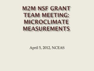 m2M NSF Grant  Team meeting: Microclimate measurements