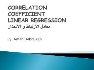 CORRELATION COEFFICIENT LINEAR  REGRESSION معامل الارتباط  و  الانحدار