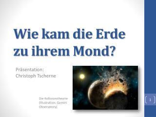 Wie kam die Erde zu ihrem Mond?