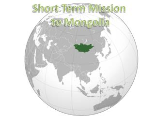 Short Term Mission  to Mongolia