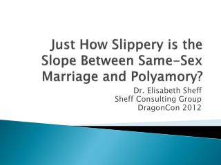 Just How Slippery is the Slope Between Same-Sex Marriage and Polyamory?