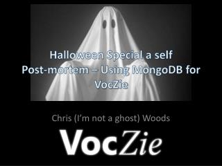 Halloween Special a self  Post-mortem – Using  MongoDB  for  VocZie