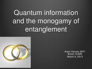 Quantum information and the monogamy of entanglement