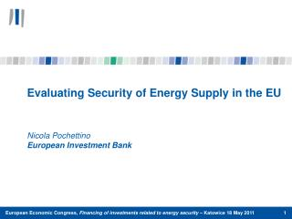 Evaluating Security of Energy Supply in the EU  Nicola Pochettino European Investment Bank