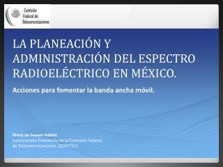 LA PLANEACIÓN Y ADMINISTRACIÓN DEL ESPECTRO RADIOELÉCTRICO EN MÉXICO.