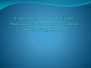 Controlling Data in the Cloud:  Outsourcing Computation without Outsourcing Control