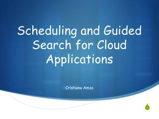 Scheduling and  Guided Search  for  Cloud Applications