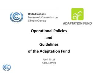 Operational Policies and  Guidelines  of the Adaptation  Fund April 23-25 Apia , Samoa