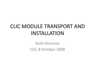 CLIC MODULE TRANSPORT AND INSTALLATION