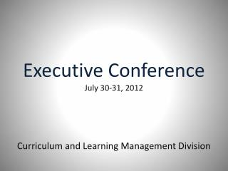 Executive Conference July 30-31, 2012