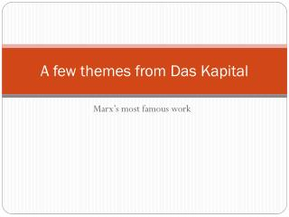 A few themes from Das  Kapital