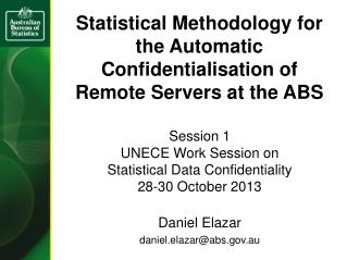 Statistical Methodology  for  the Automatic Confidentialisation of  Remote  Servers at the  ABS