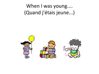 When I was young.... (Quand j'étais jeune...)