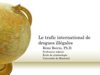Le trafic international de drogues illégales