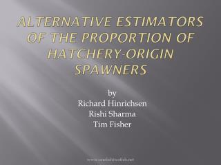 Alternative Estimators of the Proportion of Hatchery-Origin  Spawners