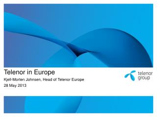 Telenor in Europe Kjell-Morten  Johnsen , Head of Telenor Europe 28 May 2013