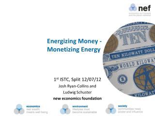 Energizing Money -  Monetizing Energy