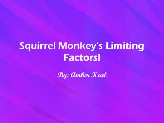 Squirrel Monkey�s  Limiting Factors!