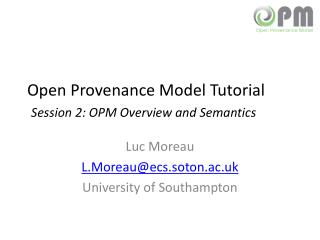 Open Provenance Model Tutorial Session 2:  OPM Overview and Semantics