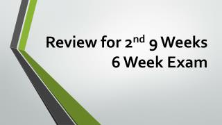 Review for 2 nd  9 Weeks 6 Week Exam