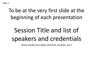 To be at the very first slide at the beginning of each presentation