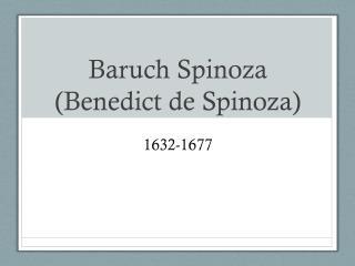 Baruch Spinoza (Benedict de Spinoza)