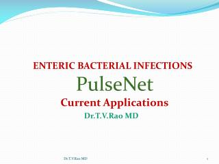 ENTERIC BACTERIAL INFECTIONS                               PulseNet  Current Applications
