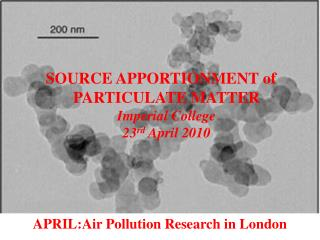 SOURCE APPORTIONMENT of PARTICULATE MATTER Imperial College 23 rd  April 2010