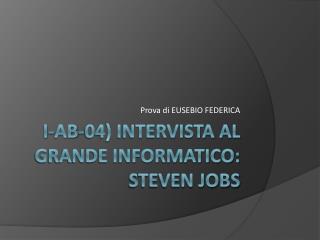 I-AB-04) INTERVISTA AL GRANDE INFORMATICO: STEVEN JOBS