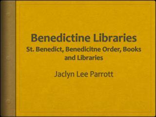 Benedictine Libraries St. Benedict,  Benedicitne  Order, Books and  Libraries