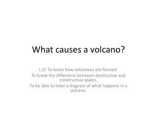 What causes a volcano?