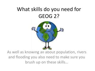 What skills do you need for GEOG 2?