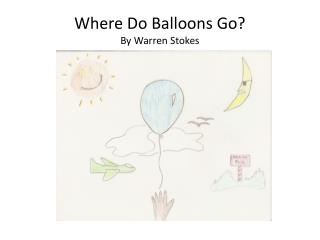 Where Do Balloons Go? By Warren Stokes