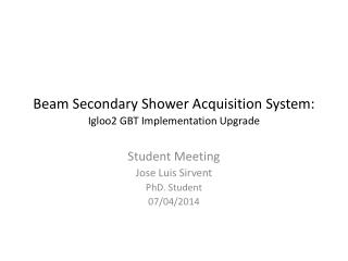 Beam Secondary Shower Acquisition System: Igloo2 GBT Implementation Upgrade