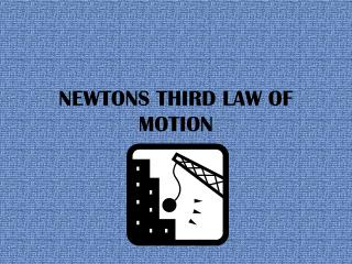 NEWTONS THIRD LAW OF MOTION