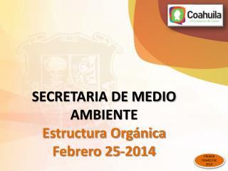 SECRETARIA DE MEDIO AMBIENTE Estructura Orgánica Febrero 25 -2014