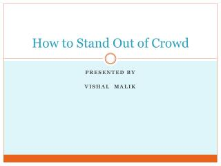 How to Stand Out of Crowd