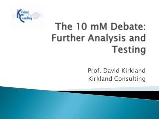 The 10 mM Debate: Further Analysis and Testing