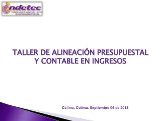 TALLER DE ALINEACIÓN PRESUPUESTAL Y CONTABLE EN INGRESOS