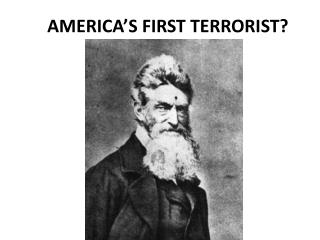 AMERICA'S FIRST TERRORIST?
