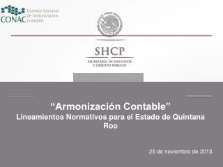 """""""Armonización Contable"""" Lineamientos Normativos para el Estado de Quintana Roo"""